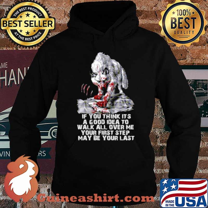 Wolf If You Think It's A Good Idea To Walk All Over Me Your First Step May Be Your Last shirt