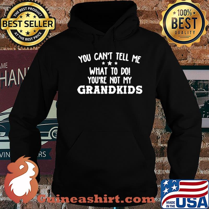 You-Cant-Tell-Me-What-To-Do-Youre-Not-My-Grandkids-shirt