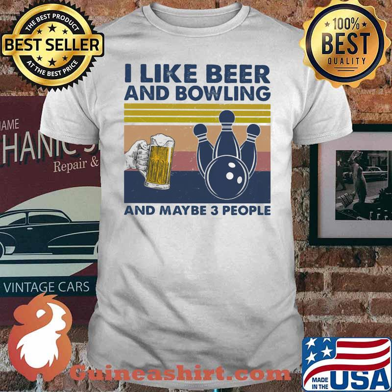 I Like Beer And Bowling And Maybe Three People Vintage Shirt