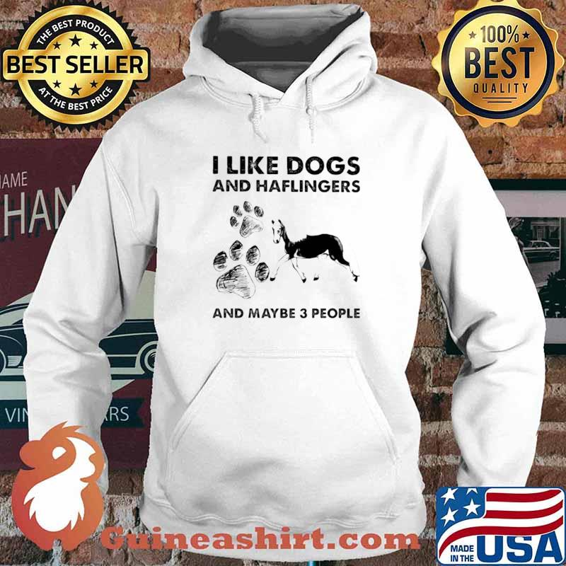 I Like Dogs And Haflingers And Maybe Three People Hoodie