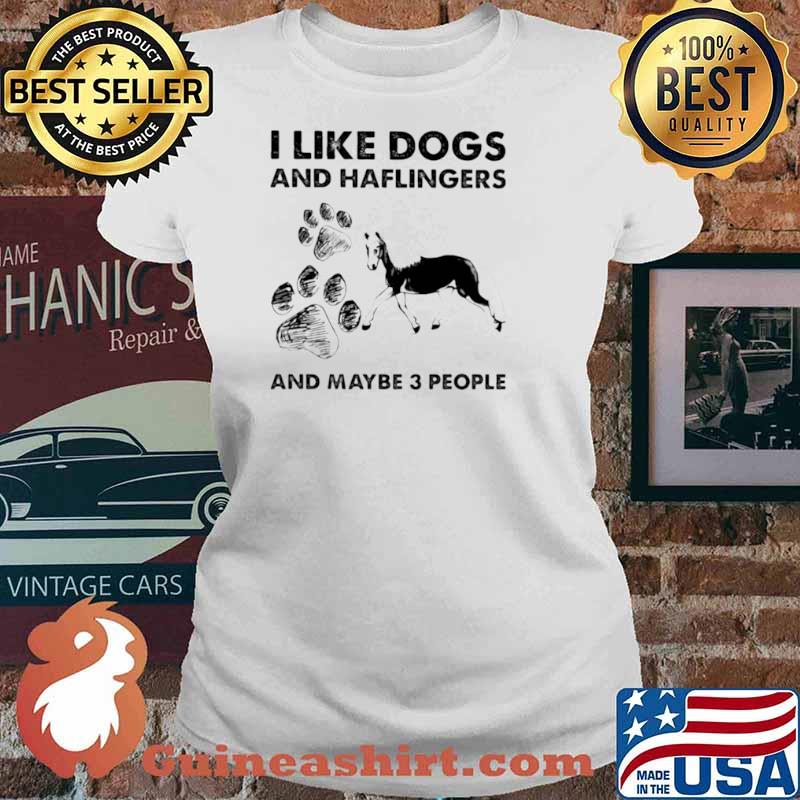 I Like Dogs And Haflingers And Maybe Three People Ladies tee