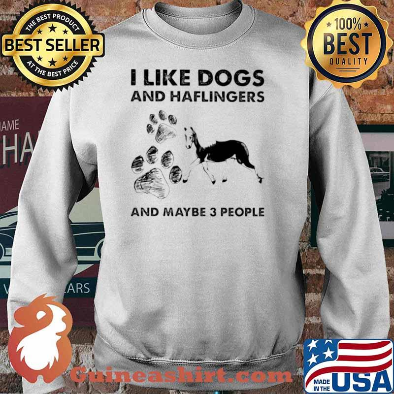 I Like Dogs And Haflingers And Maybe Three People Sweater