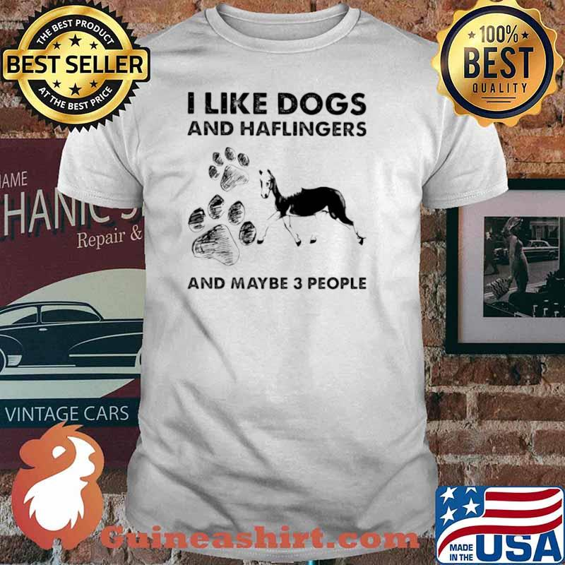 I Like Dogs And Haflingers And Maybe Three People shirt