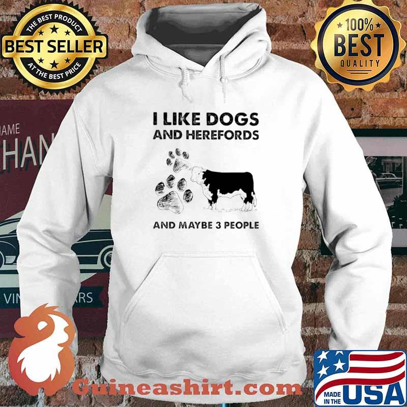 I Llike Dogs And Herefords And Maybe Three People Hoodie