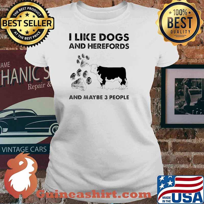 I Llike Dogs And Herefords And Maybe Three People Ladies tee