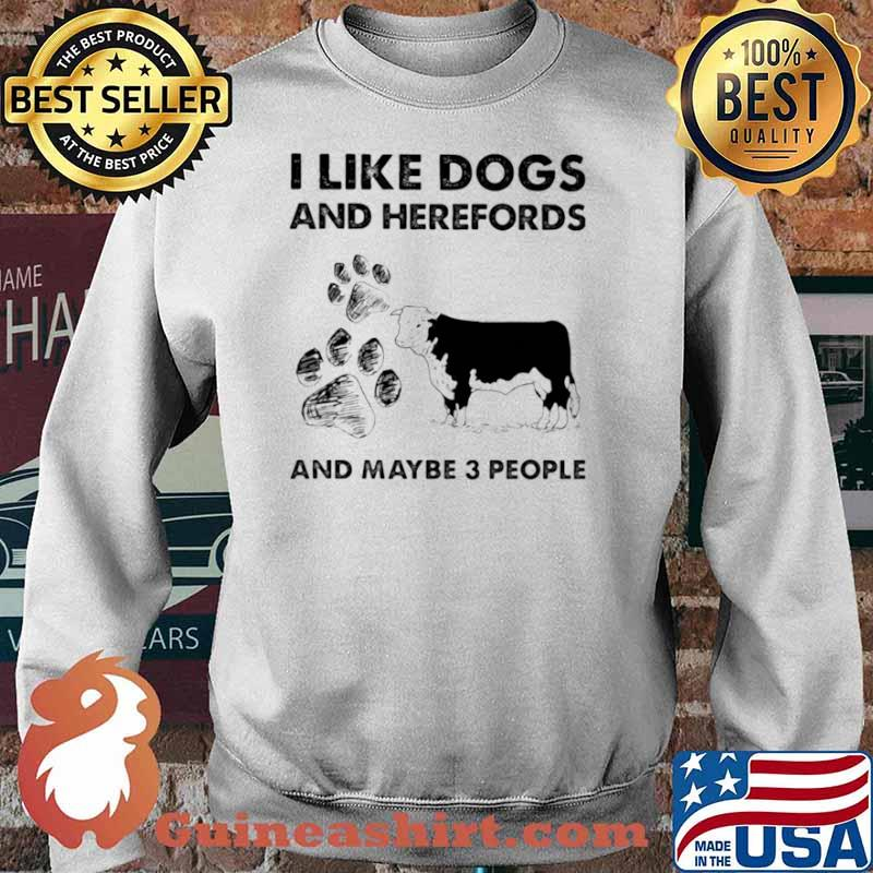 I Llike Dogs And Herefords And Maybe Three People Sweater