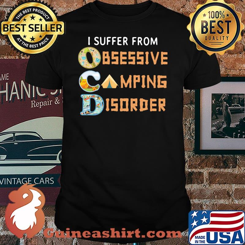 I Suffer From Obsessive Camping Disorder Shirt