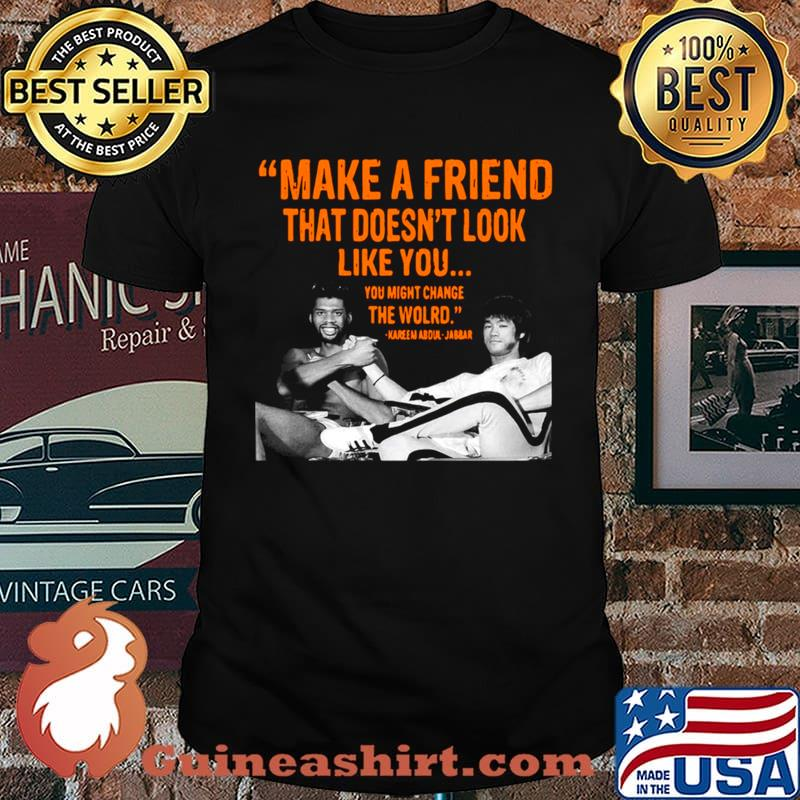 Make A Friend That Doesn't Look Like You You Might Change The World Kareem Abdul Jabbar shirt