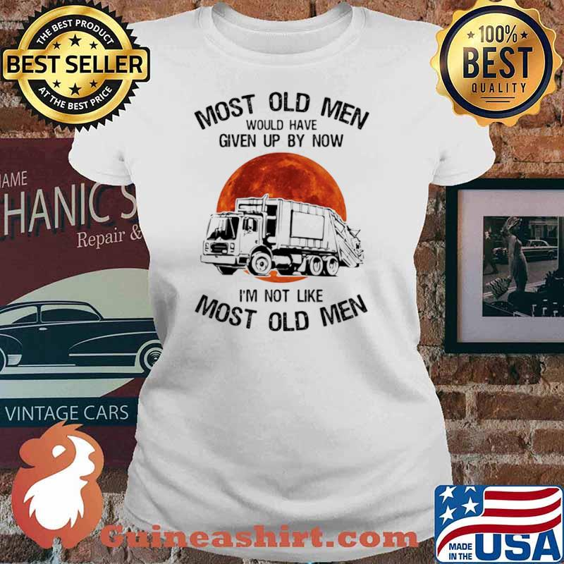 Most Old Men Would Have Given Up By Now I'm Not Like Most Old Men Waste Collector Moon Blood Ladies tee