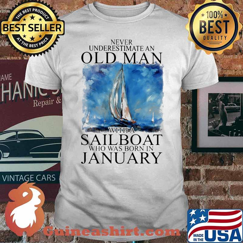Never Underestimate An Old man With Sail Was Born In January Shirt