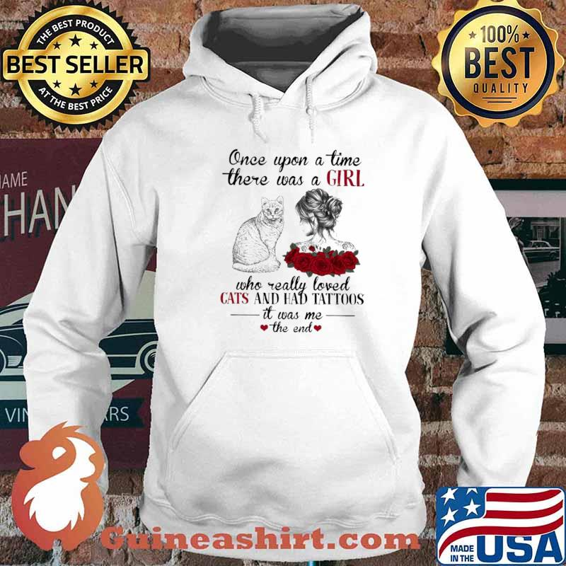 Once Upon A Time There Was A Girl Who Really Loved Cats And Had Tattoos It Was Me The End Hoodie