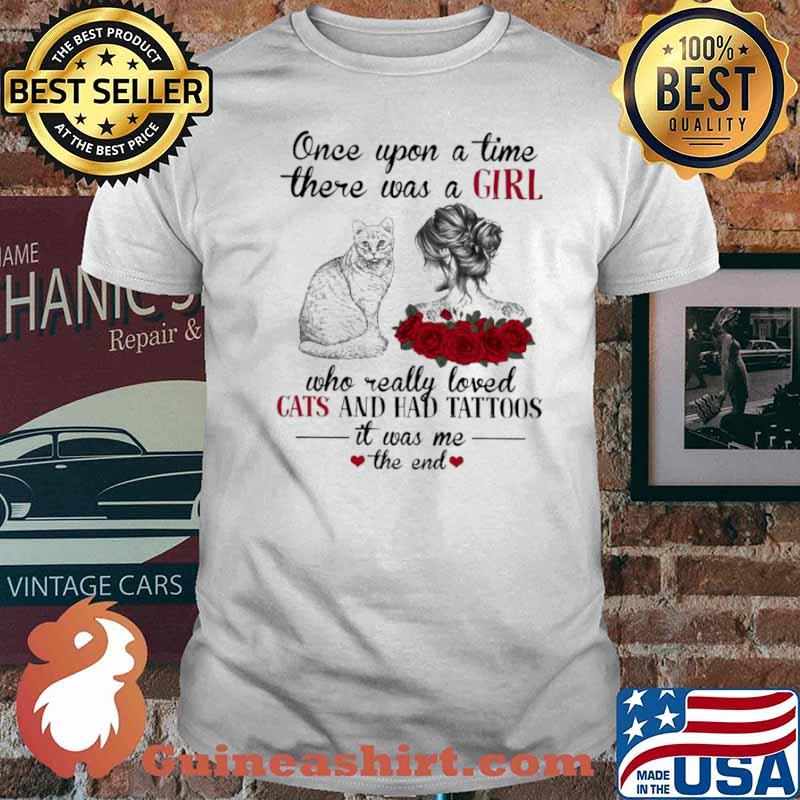 Once Upon A Time There Was A Girl Who Really Loved Cats And Had Tattoos It Was Me The End shirt