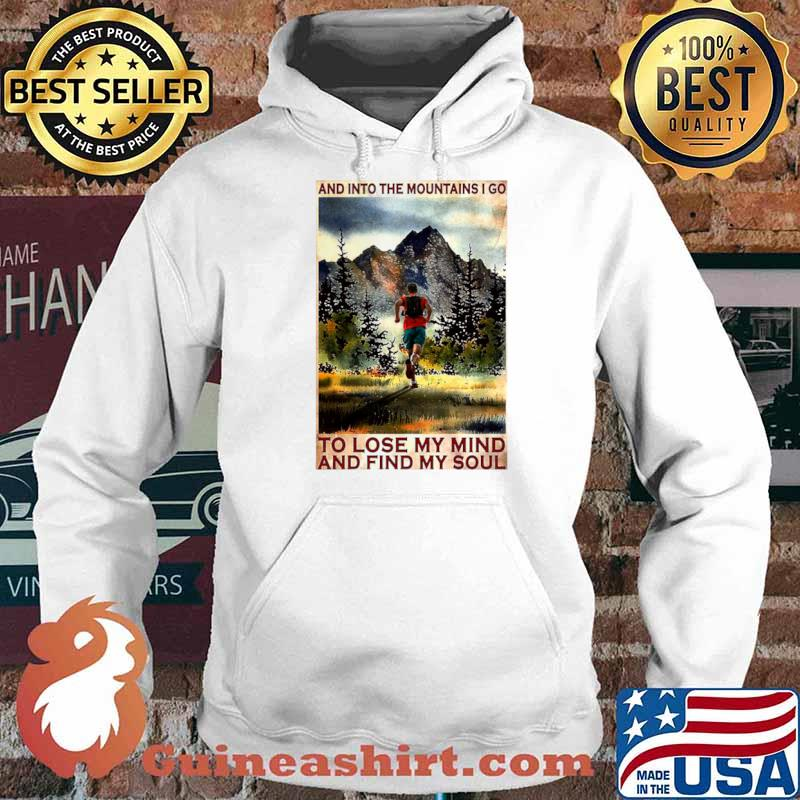 Running And Into The Mountain I Go Running To Lose My Mind And Find My Soul Poster Hoodie