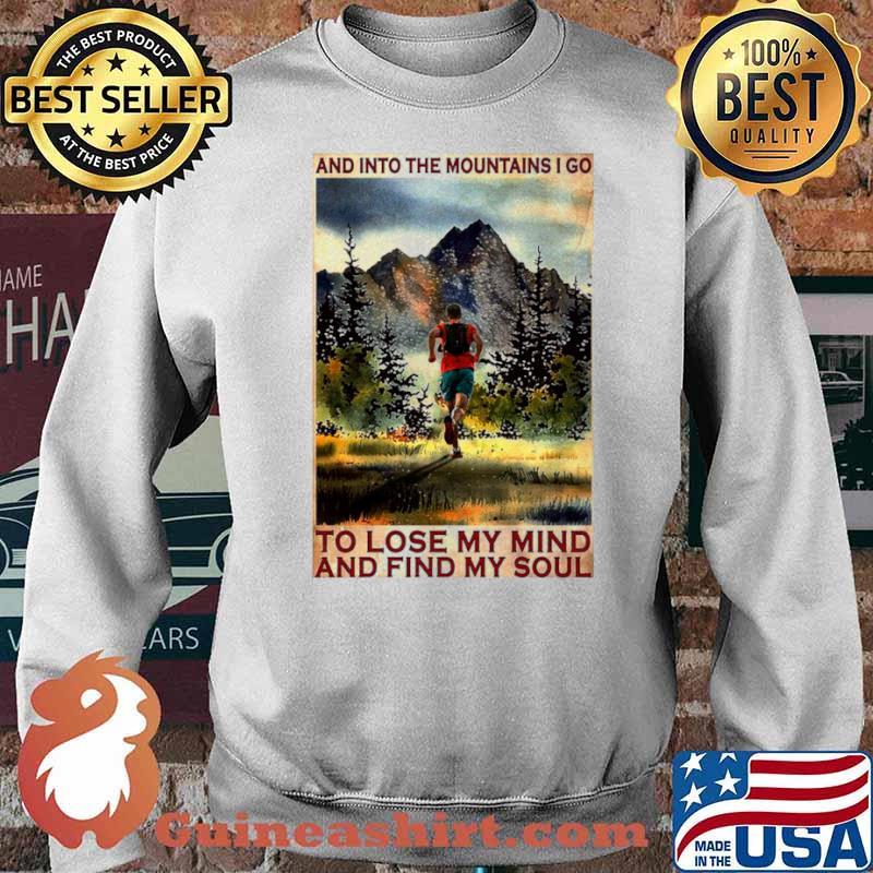 Running And Into The Mountain I Go Running To Lose My Mind And Find My Soul Poster Sweater