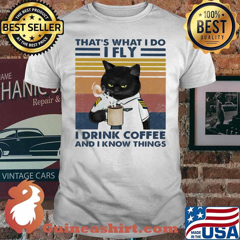 That's What I Do I Fly I Drink Coffee And I Know Things Vintage Shirt
