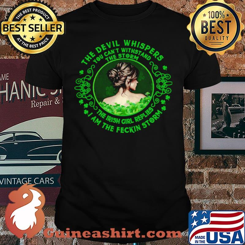 The Devil Whispers You Can't Withstand The Storm The Irish Girl Replies I Am The Feckin Storm Shirt