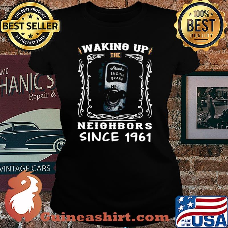 Waking Up The Neighbors Since 1961 Laides tee