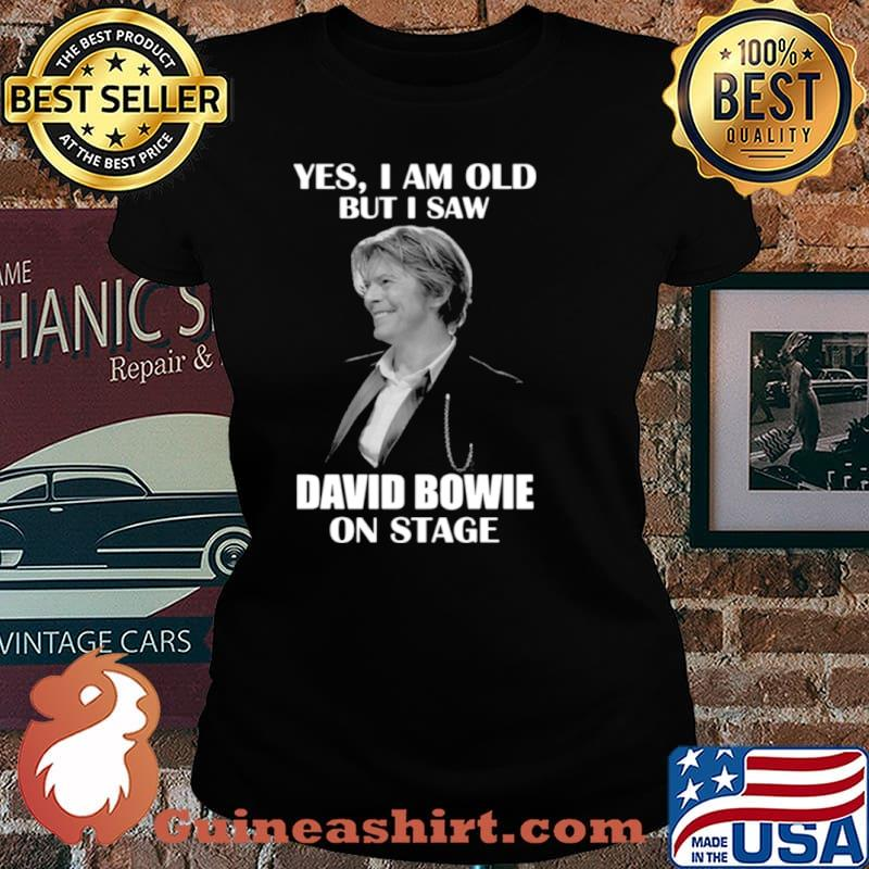 Yes I am old but I saw David Bowie on stage 2021 Laides tee