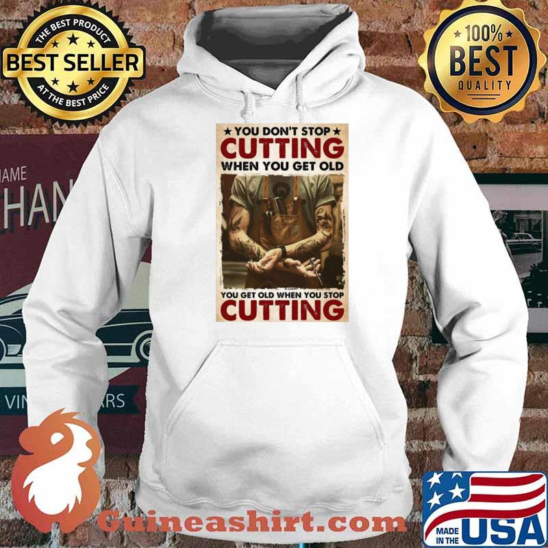 You Don't Stop Cutting When You Get Old – You Get Old When You Stop Cutting Hoodie