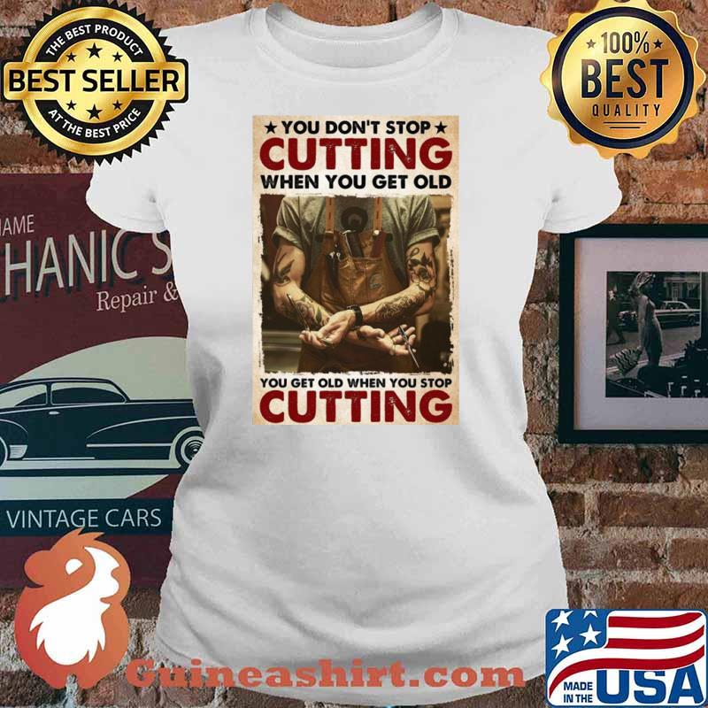 You Don't Stop Cutting When You Get Old – You Get Old When You Stop Cutting Ladies tee