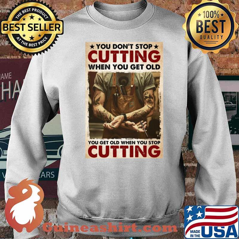 You Don't Stop Cutting When You Get Old – You Get Old When You Stop Cutting Sweater
