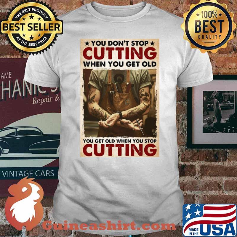 You Don't Stop Cutting When You Get Old – You Get Old When You Stop Cutting shirt