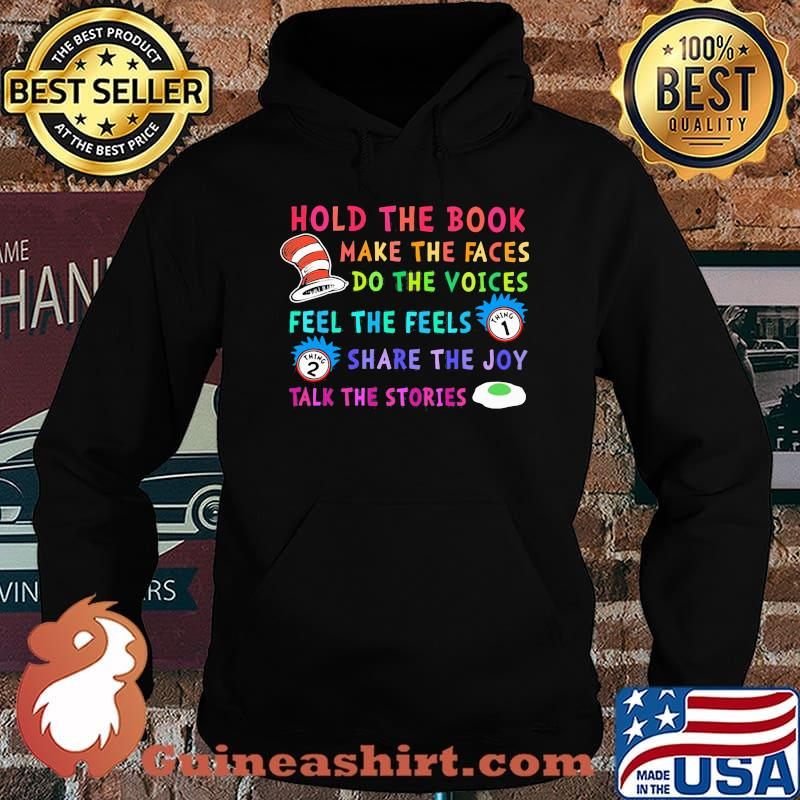Hold The Book Make The Faces Do The Voice Feel The Feels Share The Joy Talk The Stories Dr Seuss And Rick Shirt Hoodie