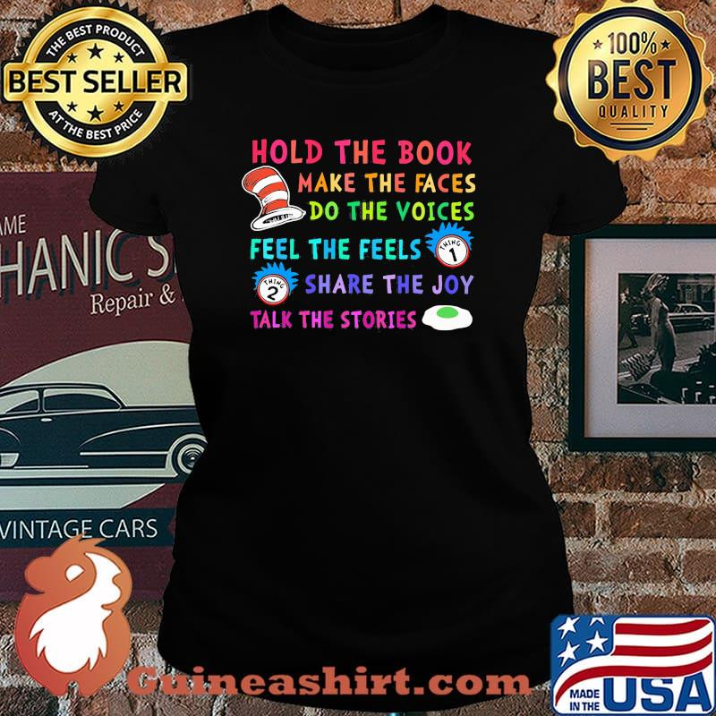 Hold The Book Make The Faces Do The Voice Feel The Feels Share The Joy Talk The Stories Dr Seuss And Rick Shirt Laides tee