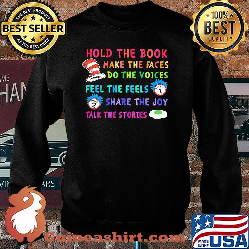Hold The Book Make The Faces Do The Voice Feel The Feels Share The Joy Talk The Stories Dr Seuss And Rick Shirt Sweater