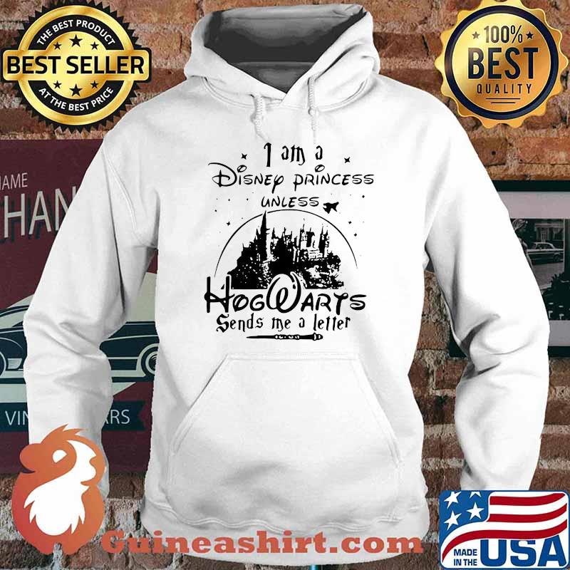 I Am A Disney Princess Unless Hogwarts Sends Me A Letter Shirt Hoodie