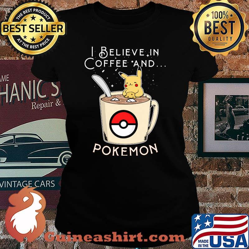 I Believe In Coffee And Pokemon Pikachu Shirt Laides tee