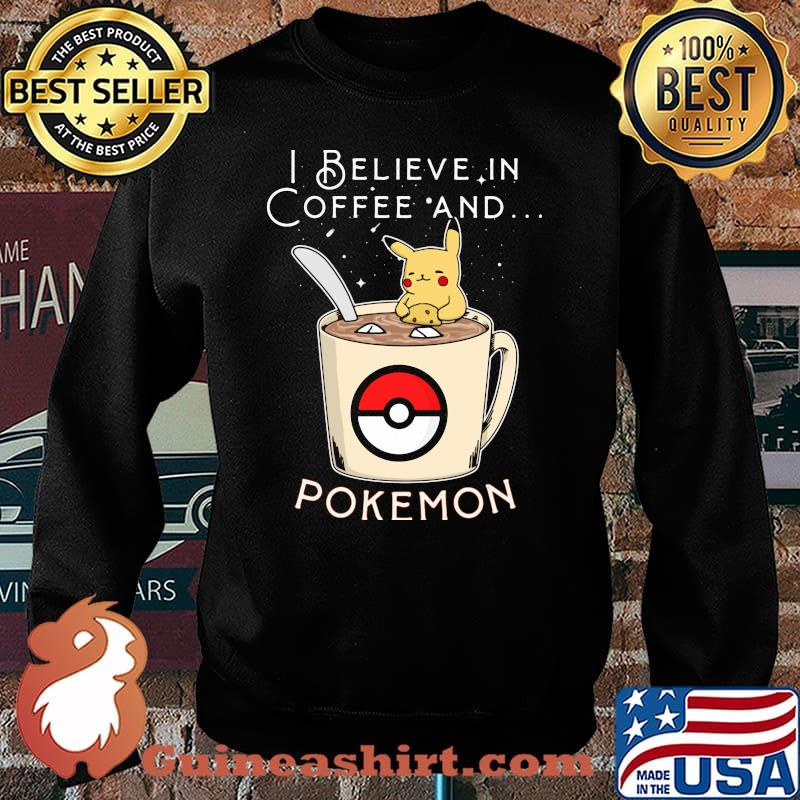 I Believe In Coffee And Pokemon Pikachu Shirt Sweater