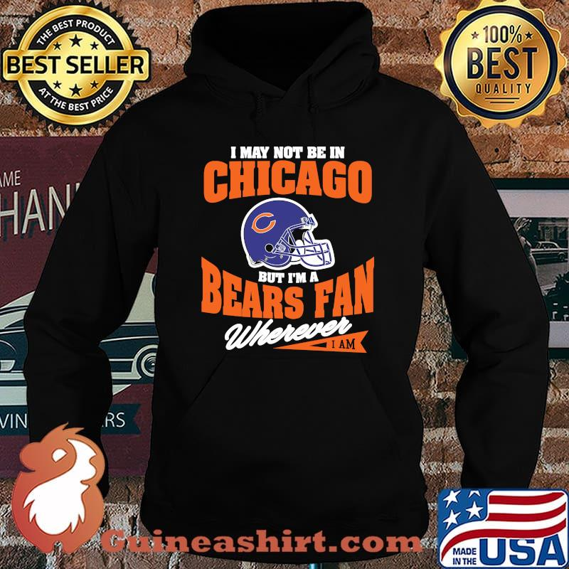 I May Not Be In Chicago But Im A Cowboys Bear Fan Wherever Shirt Hoodie
