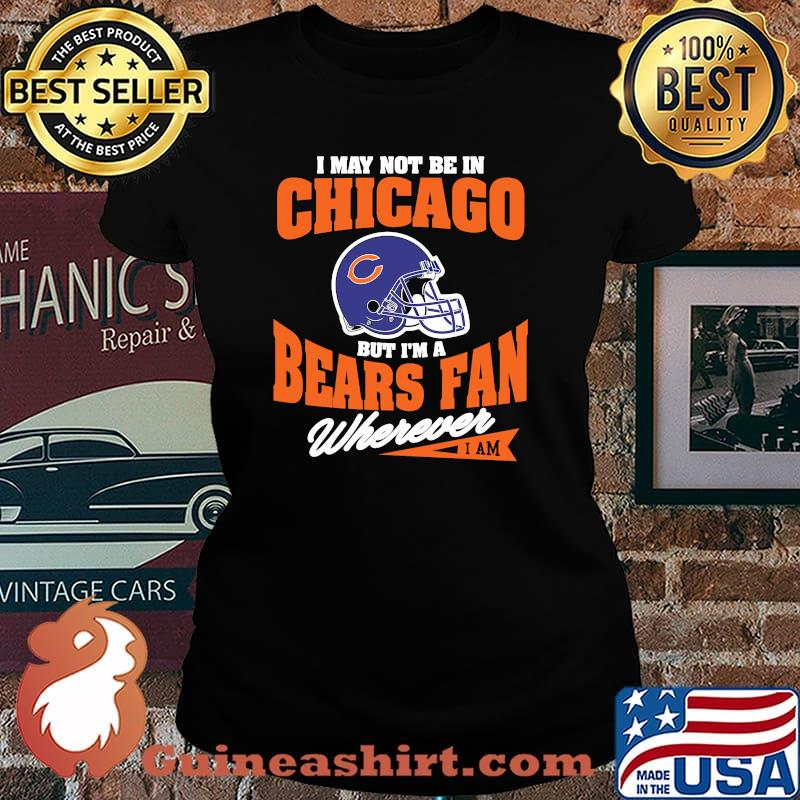 I May Not Be In Chicago But Im A Cowboys Bear Fan Wherever Shirt Laides tee