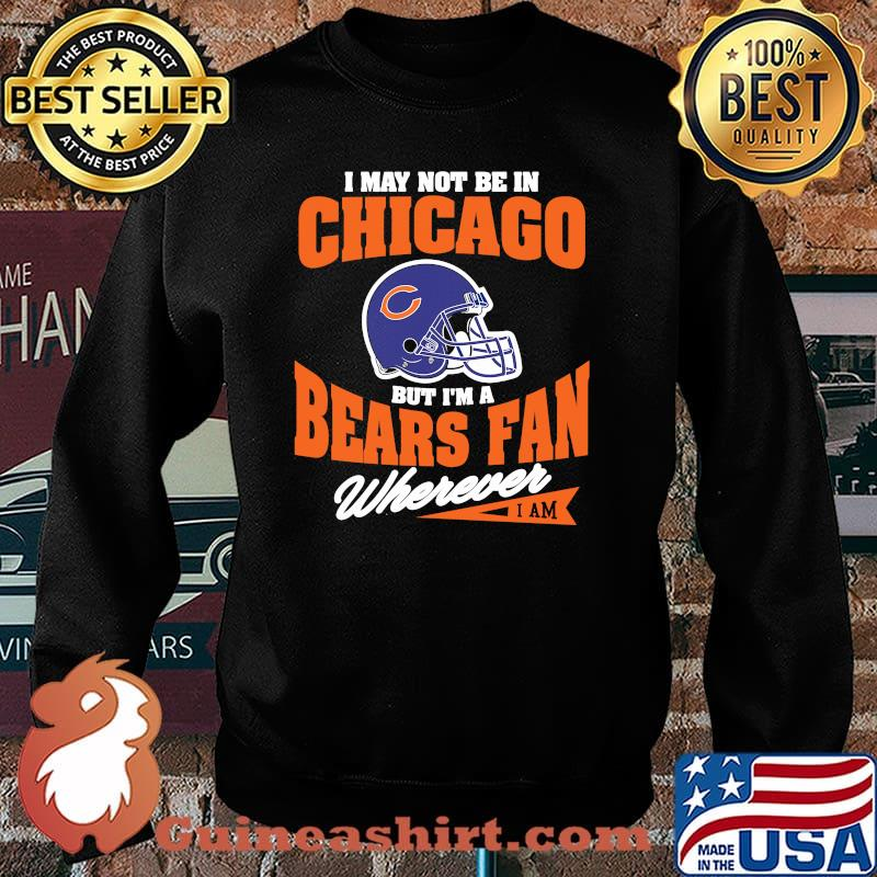 I May Not Be In Chicago But Im A Cowboys Bear Fan Wherever Shirt Sweater