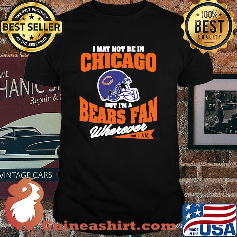 I May Not Be In Chicago But Im A Cowboys Bear Fan Wherever Shirt
