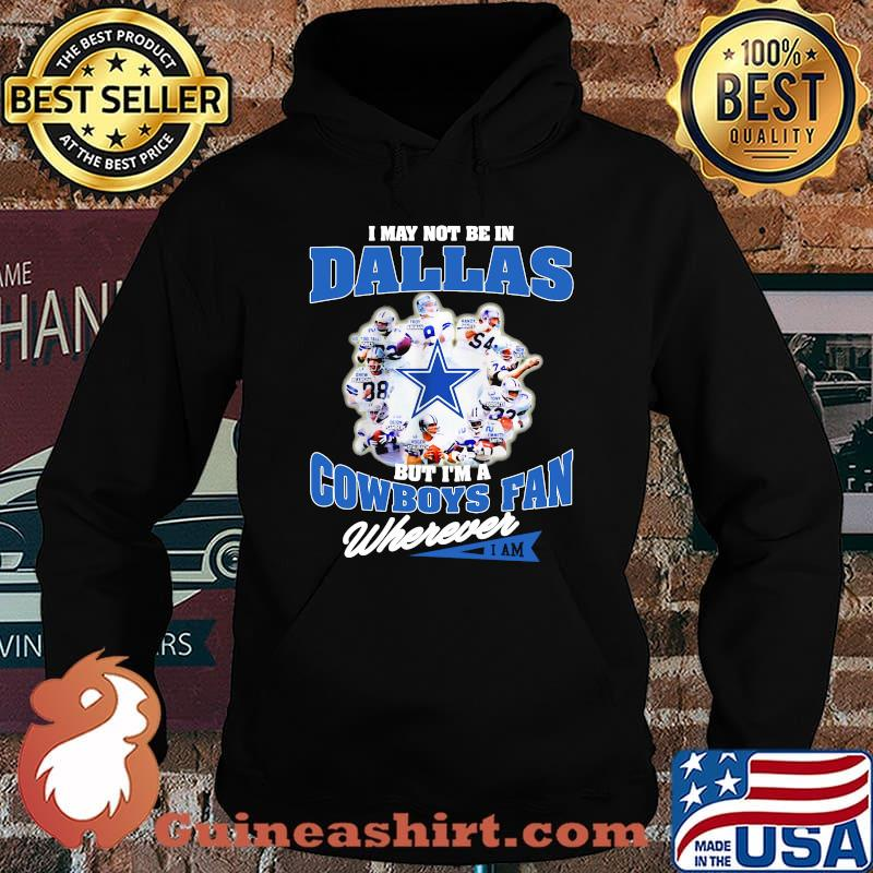 I May Not Be In Dallas But Im A Cowboys Fan Wherever Shirt Hoodie