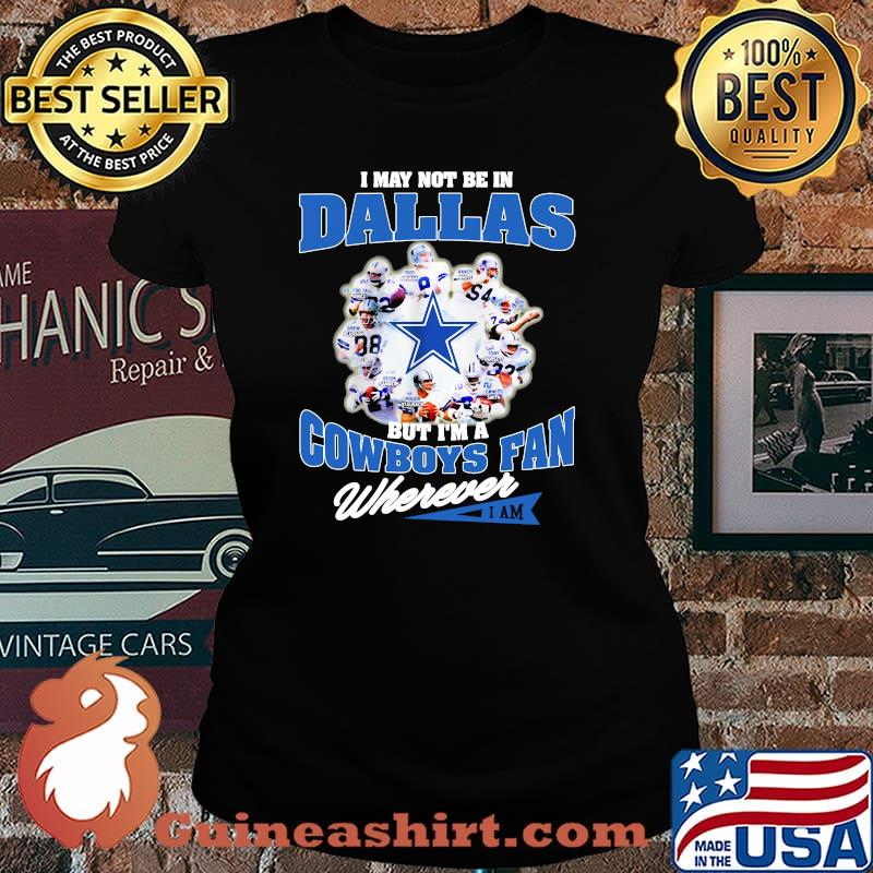 I May Not Be In Dallas But Im A Cowboys Fan Wherever Shirt Laides tee