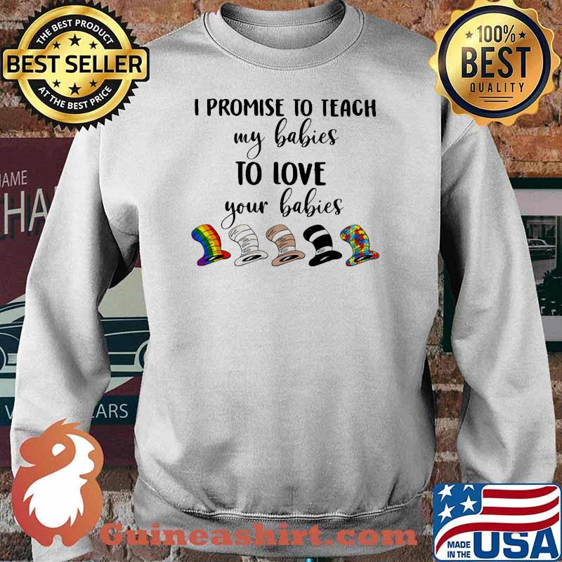 I Promise To Teach My Babies To Love Your Babies Lgbt Dr Seuss Shirt Sweater