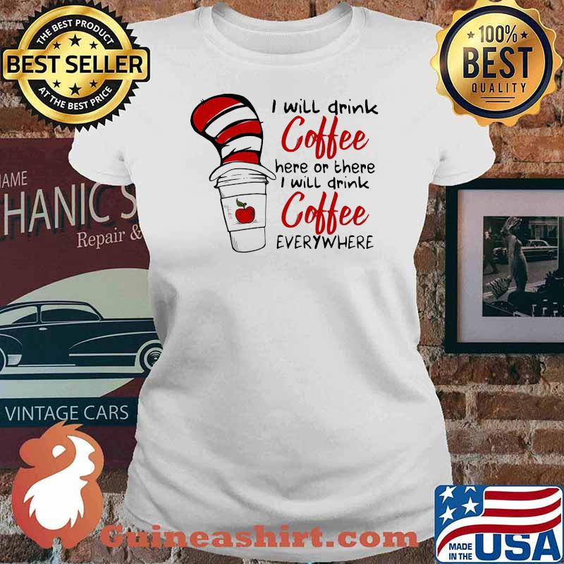 I Will Teach Coffee Here Or There I Will Teach Coffee Everywhere Dr Seuss Shirt Ladies tee