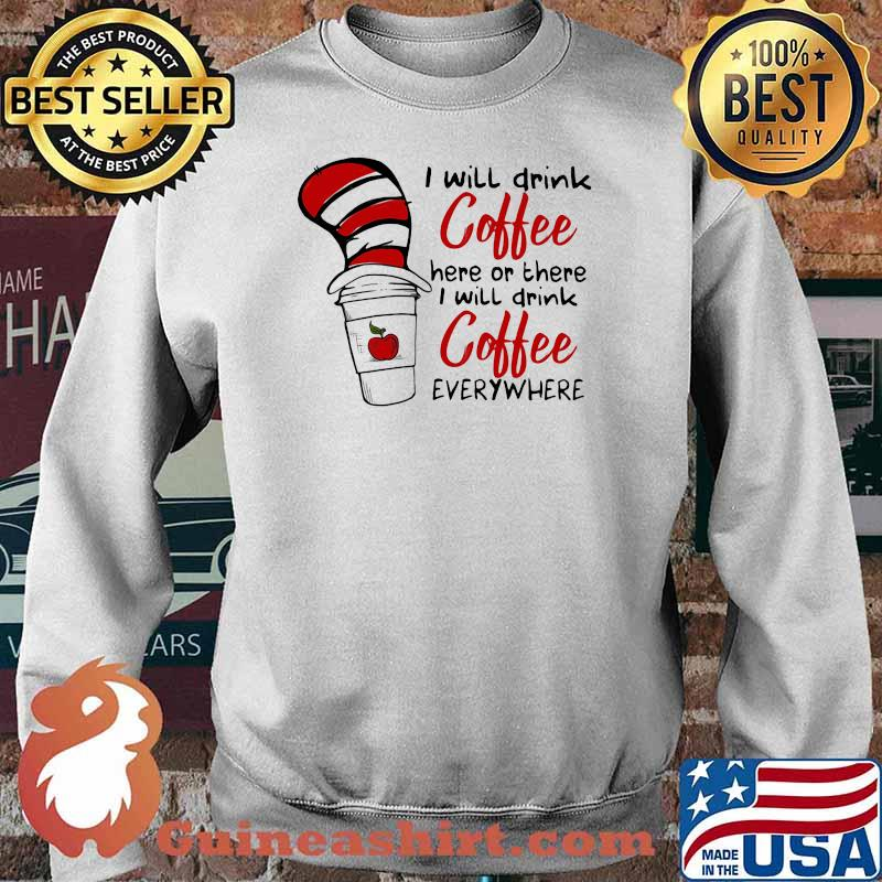 I Will Teach Coffee Here Or There I Will Teach Coffee Everywhere Dr Seuss Shirt Sweater