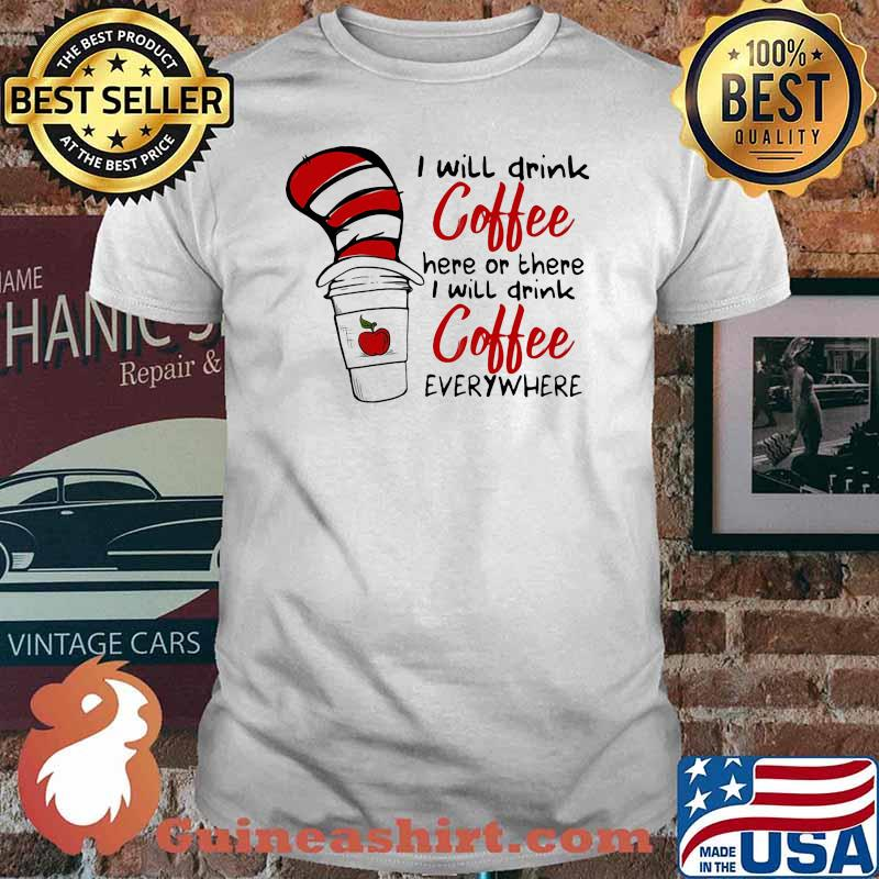 I Will Teach Coffee Here Or There I Will Teach Coffee Everywhere Dr Seuss Shirt