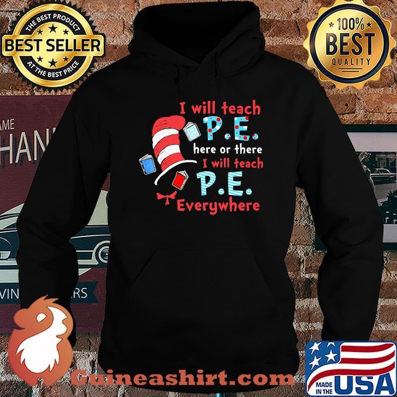I Will Teach P.E Here Or There I Will Teach P.E Everywhere Dr Seuss Shirt Hoodie