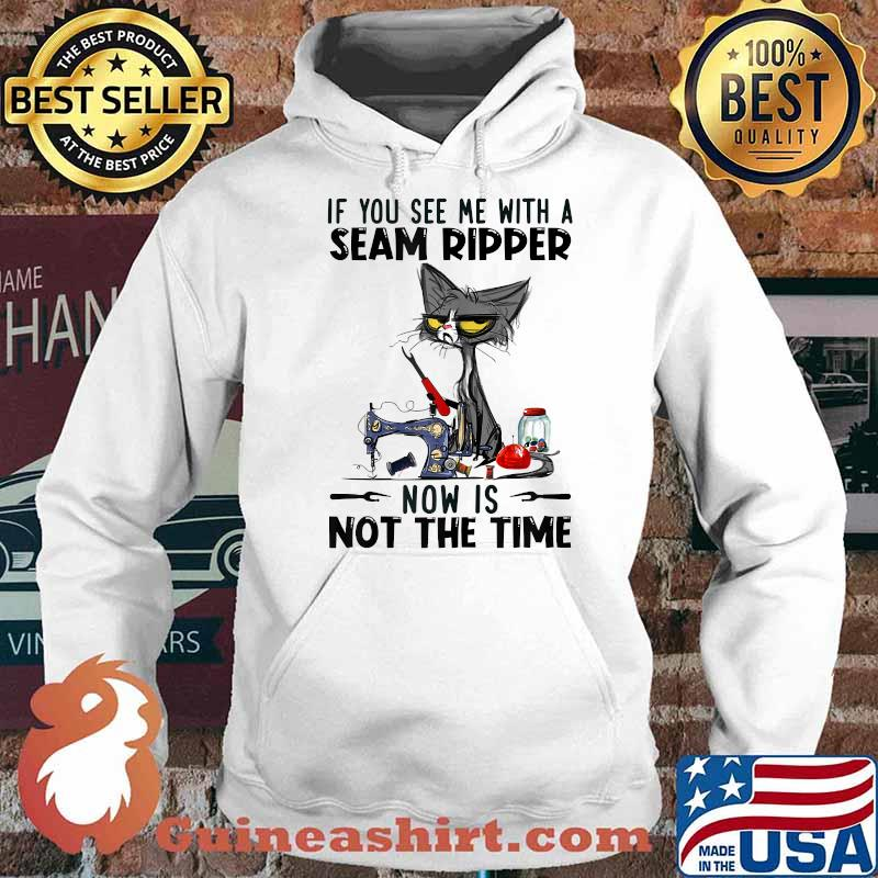If You See Me With A Seam Ripper Now Is Not The Time Black Cat Sewing Shirt Hoodie