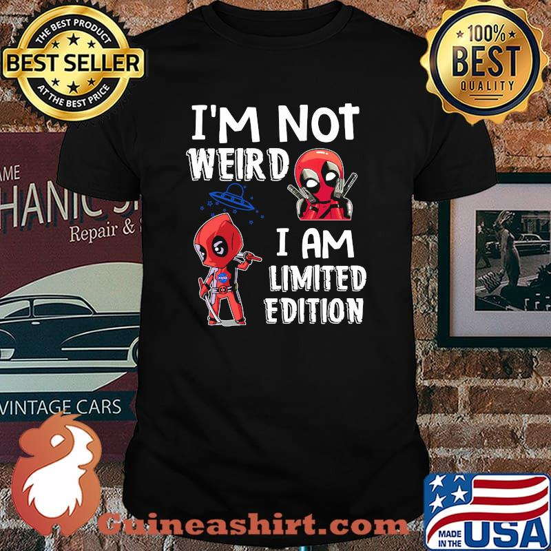 Im Not Weird I Am Limited Edition Deadpool Shirt