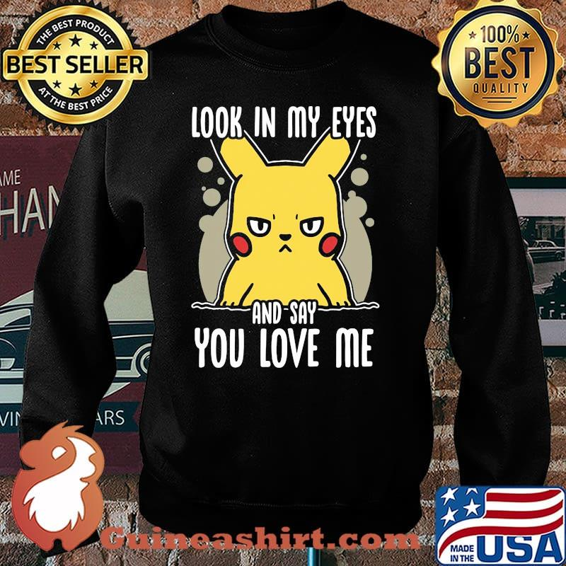 Look In My Eyes And Say You Love Me Pikachu Shirt Sweater