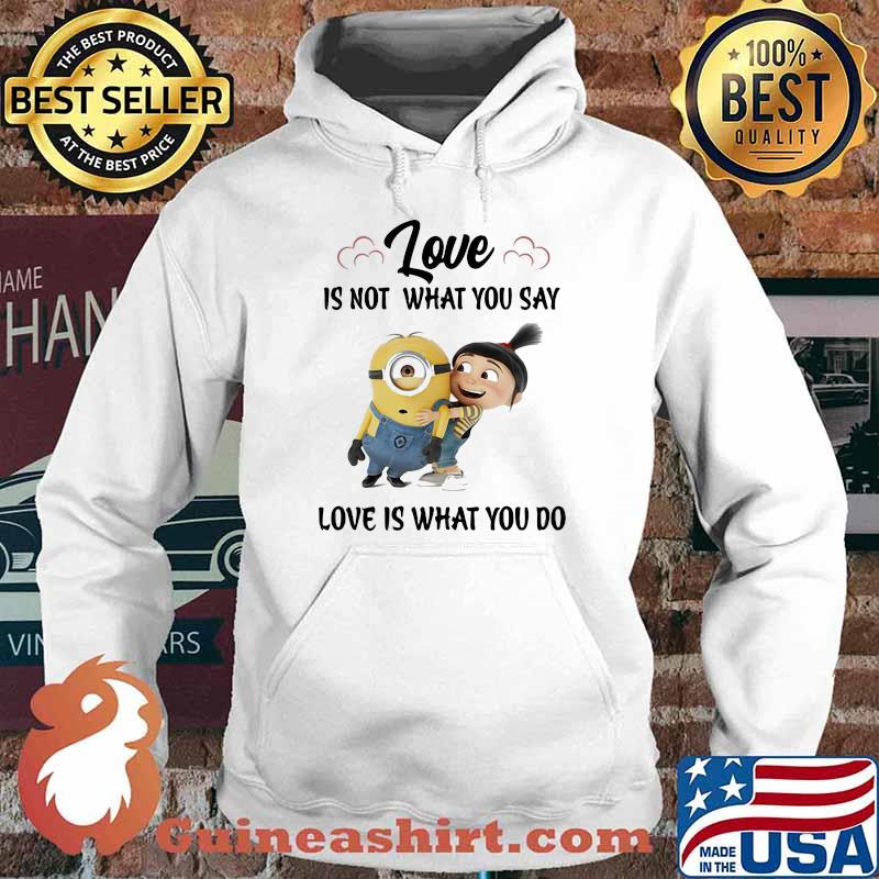 Love Is Not What You Say Love Is What You Do Minion Shirt Hoodie