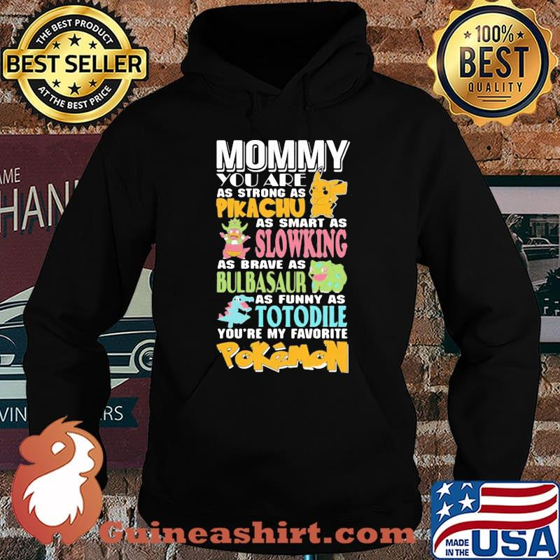 Mommy You Are As Strong As Pikachu As Smart As Slowking As Brave As Bulbasaur As Funny As Totodile Youre My Favorite Pokemon Shirt Hoodie
