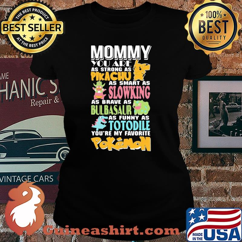 Mommy You Are As Strong As Pikachu As Smart As Slowking As Brave As Bulbasaur As Funny As Totodile Youre My Favorite Pokemon Shirt Laides tee