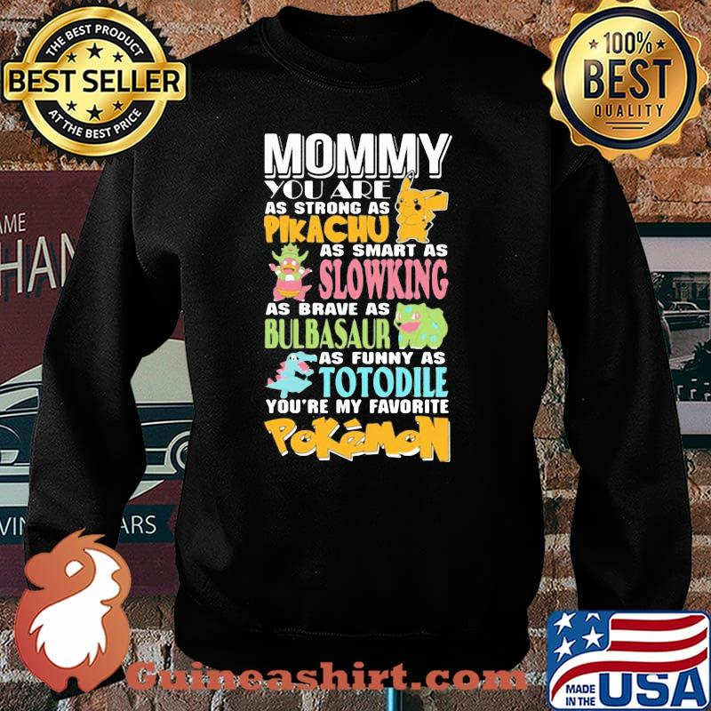 Mommy You Are As Strong As Pikachu As Smart As Slowking As Brave As Bulbasaur As Funny As Totodile Youre My Favorite Pokemon Shirt Sweater